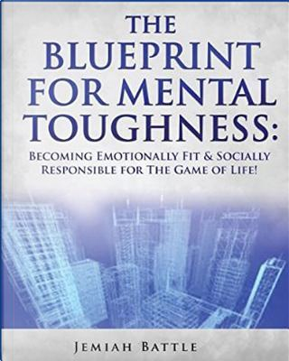 The BluePrint for Mental Toughness by Jemiah Battle