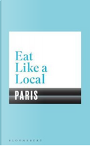 Eat Like a Local PARIS by BLOOMSBURY