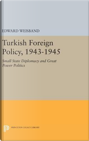 Turkish Foreign Policy 1943-1945 by Edward Weisband