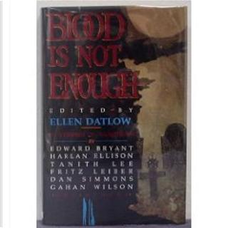 Blood Is Not Enough by Dan Simmons, Ellen Datlow, Fritz Leiber, Gahan Wilson, Pat Cadigan, Scott Baker, Sharon Farber, Tanith Lee