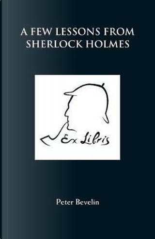 A Few Lessons from Sherlock Holmes by Peter Bevelin