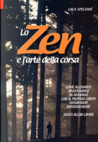 Lo Zen e l'arte della corsa by Luca Speciani