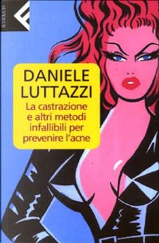 La castrazione e altri metodi infallibili per prevenire l'acne by Daniele Luttazzi
