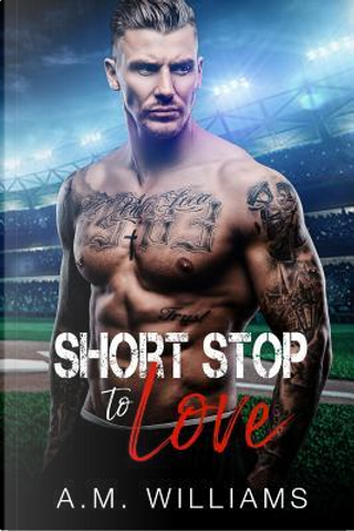 Short Stop to Love by A.M. Williams