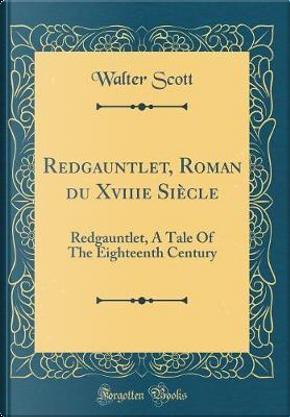 Redgauntlet, Roman du Xviiie Siècle by Walter Scott