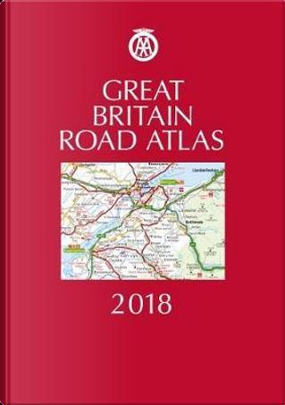 Great Britain Road Atlas 2018 by Automobile Association (Great Britain)