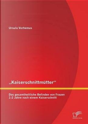 """""""Kaiserschnittmütter"""" by Ursula Vorhemus"""