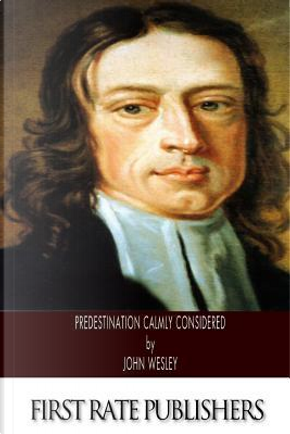 Predestination Calmly Considered by John Wesley