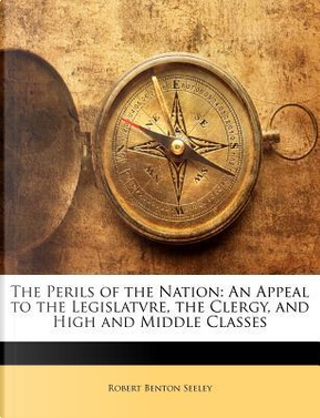 The Perils of the Nation by Robert Benton Seeley