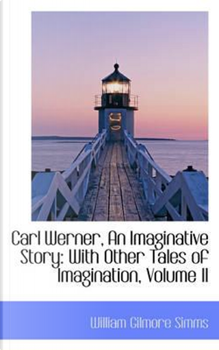 Carl Werner, an Imaginative Story by William Gilmore Simms