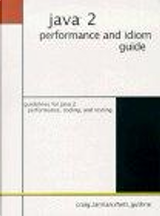 Java 2 Performance and Idiom Guide by Craig Larman, Rhett Guthrie