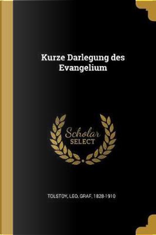 Kurze Darlegung Des Evangelium by Leo Tolstoy