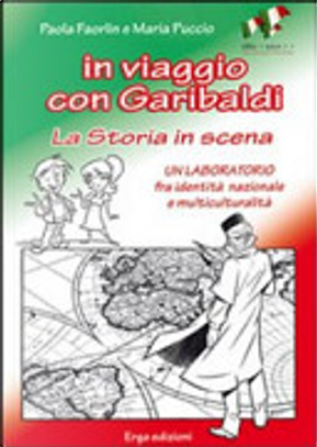 In viaggio con Garibaldi. La storia in scena. Un laboratorio fra identità nazionale e multiculturalità by Paola Faorlin