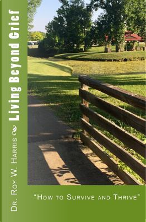Living Beyond Grief by Dr. Roy W. Harris