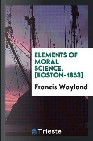 Elements of Moral Science. [Boston-1853] by Francis Wayland