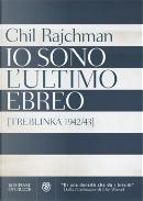 Io sono l'ultimo ebreo by Chil Rajchman