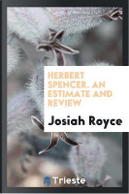 Herbert Spencer. An estimate and review by Josiah Royce