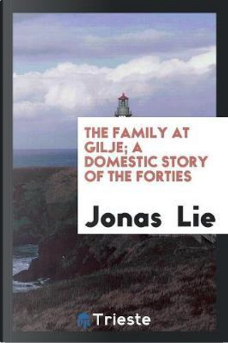 The Family at Gilje; A Domestic Story of the Forties by Jonas Lie