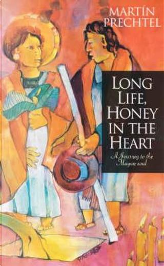 Long Life, Honey in the Heart by Martin Prechtel
