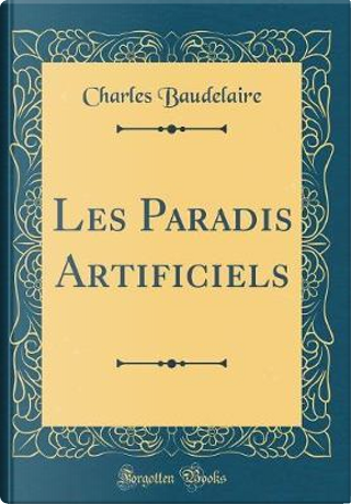 Les Paradis Artificiels (Classic Reprint) by Charles Baudelaire