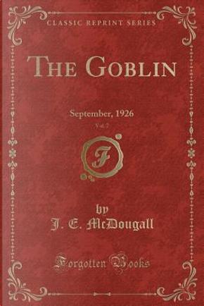The Goblin, Vol. 7 by J. E. Mcdougall