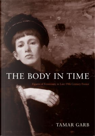 The Body in Time by Tamar Garb