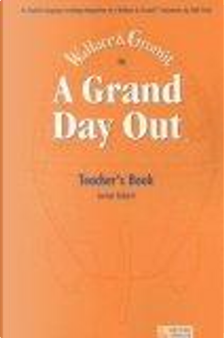 Grand Day Out: Teacher's Book by Nick Park
