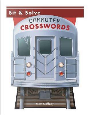 Sit & Solve Commuter Crosswords by Matt Gaffney