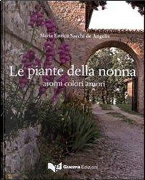 Le piante della nonna. Aromi colori amori by M. Enrica Sacchi de Angelis