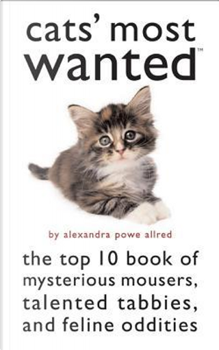 Cats' Most Wanted by Alexandra Powe Allred