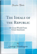 The Ideals of the Republic by George Washington