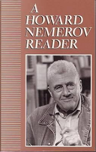 A Howard Nemerov Reader by Howard Nemerov