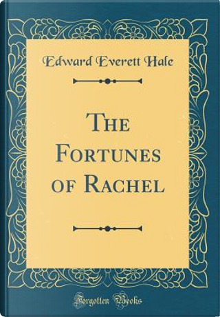 The Fortunes of Rachel (Classic Reprint) by Edward Everett Hale