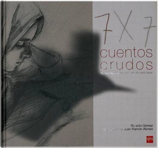 Siete cuentos crudos/ Five Raw Stories by Ricardo Gomez