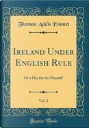 Ireland Under English Rule, Vol. 2 by Thomas Addis Emmet