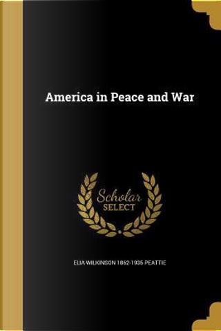 AMER IN PEACE & WAR by Elia Wilkinson 1862-1935 Peattie