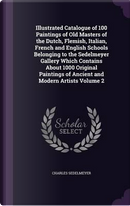 Illustrated Catalogue of 100 Paintings of Old Masters of the Dutch, Flemish, Italian, French and English Schools Belonging to the Sedelmeyer Gallery ... of Ancient and Modern Artists Volume 2 by Charles Sedelmeyer