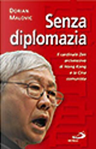 Senza diplomazia. Il cardinale Zen, arcivescovo di Hong Kong e la Cina comunista by Dorian Malovic