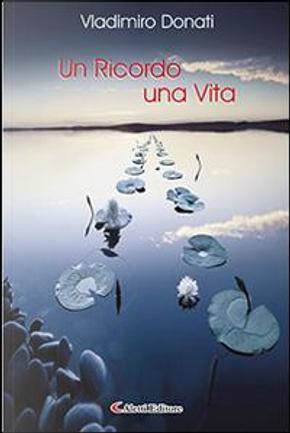 Un ricordo una vita by Vladimiro Donati