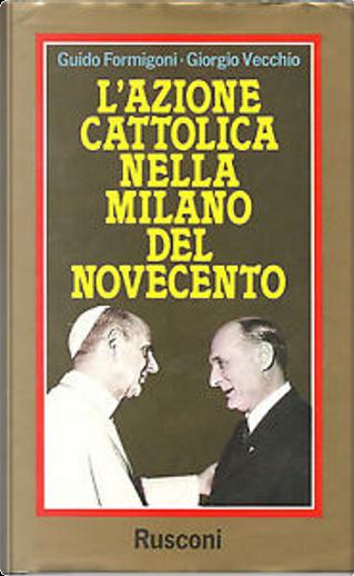 L'Azione Cattolica nella Milano del Novecento by Guido Formigoni, Giorgio Vecchio