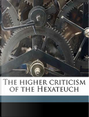 The Higher Criticism of the Hexateuch by Charles A. 1841 Briggs