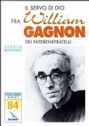 Il Servo di Dio Fra William Gagnon. Dei fatebenefratelli by Angelo Montonati