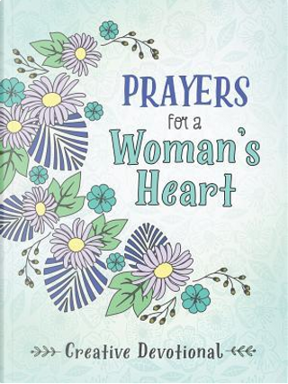 Prayers for a Woman's Heart Creative Devotional by Barbour Staff