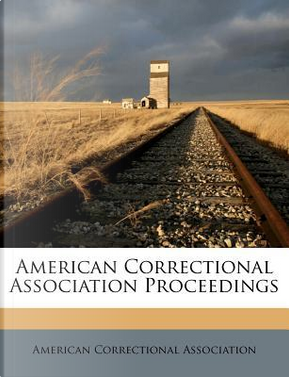 American Correctional Association Proceedings by American Correctional Association