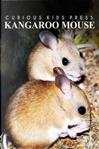 Kangaroo Mouse by Curious Kids Press