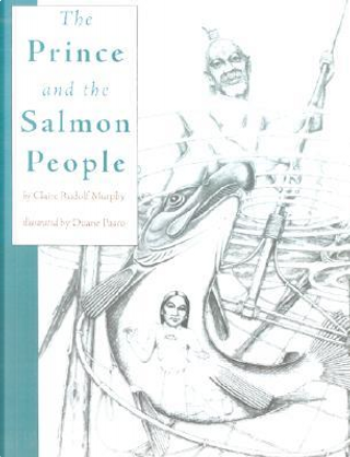The Prince and the Salmon People by Claire Rudolf Murphy