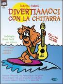 Divertiamoci con la chitarra. Con CD Audio by Roberto Fabbri