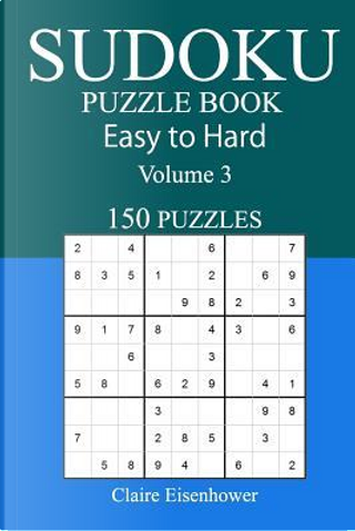150 Easy to Hard Sudoku Puzzle Book by Claire Eisenhower