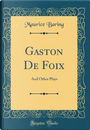 Gaston De Foix by Maurice Baring