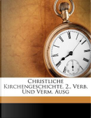 Christliche Kirchengeschichte. 2., Verb. Und Verm. Ausg by Johann Matthias Schröckh